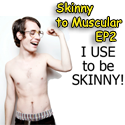 skinny to muscular episode 2